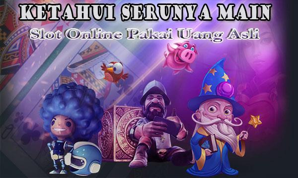 Ketahui-Serunya-Main-Slot-Online-Pakai-Uang-Asli