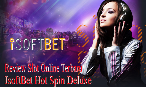 Review-Slot-Online-Terbaru-IsoftBet-Hot-Spin-Deluxe