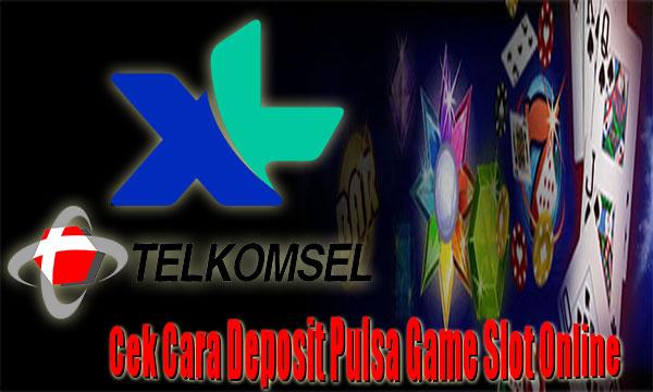 Cek-Cara-Deposit-Pulsa-Game-Slot-Online
