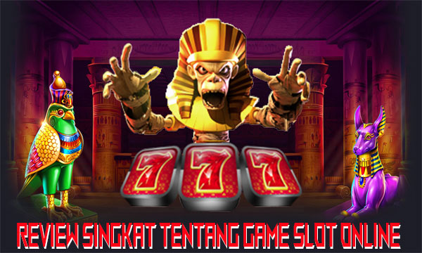 Review-Singkat-Tentang-Game-Slot-Online
