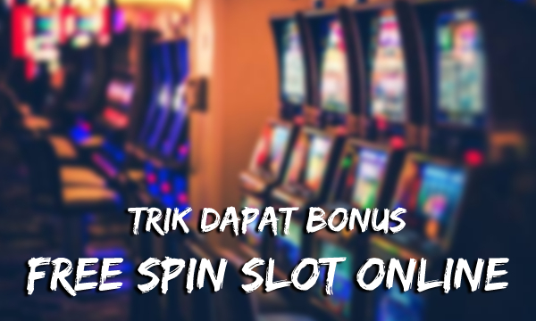 Trik Dapat Bonus Free Spin Slot Online